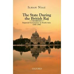 The State During the British Raj: Imperial Governance in South Asia 1700–1947