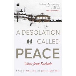 A Desolation Called Peace: Voices from Kashmir