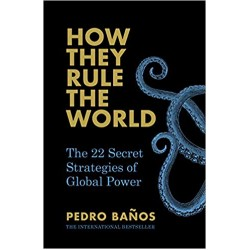 How They Rule the World: The 22 Secret Strategies of Global Power