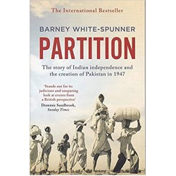 Partition The Story Of Indian Independence And The Creation Of Pakistan In 1947